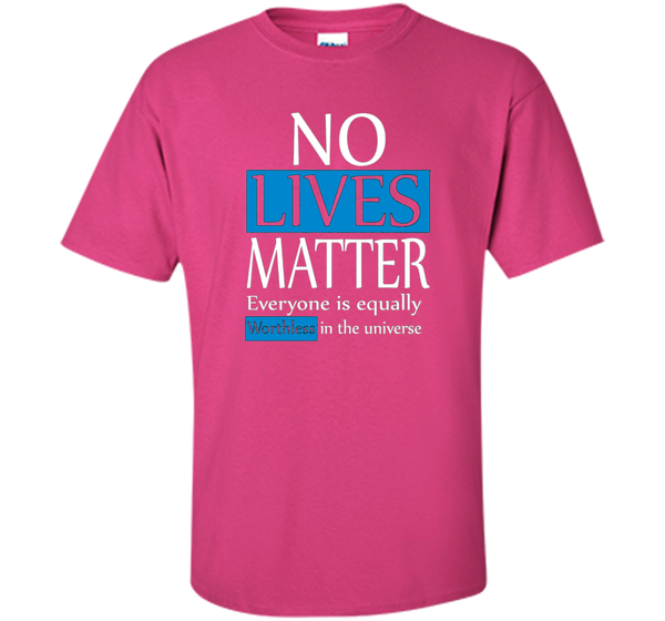 No lives matter shirt - Everyone is equally Worthless shirt