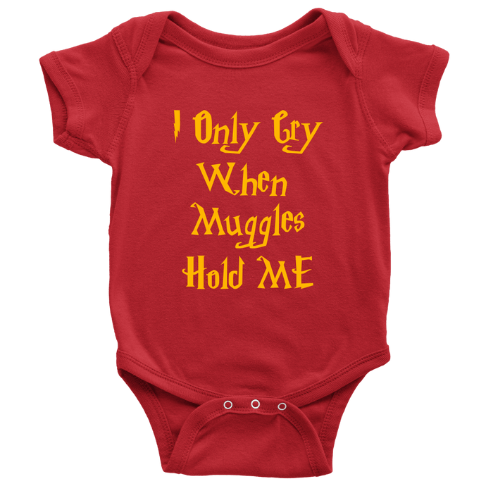 I Only Cry When Muggles Hold ME Gryffindor Edition