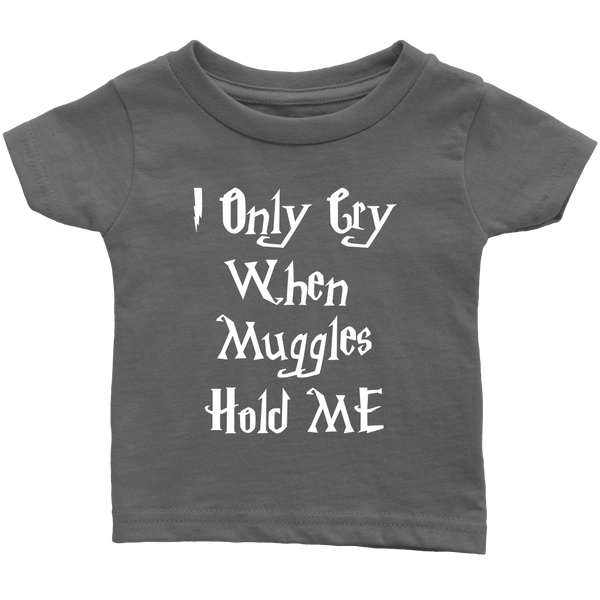 I Only Cry When Muggles Hold ME T-Shirt