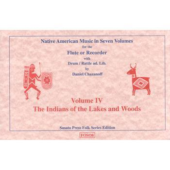 Media Native American Music in Seven Volumes, Vol. 4: The Indians of the Lakes and Woods