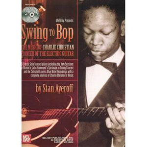 Media Swing to Bop: The Music of Charlie Christian, Pioneer of the Electric Guitar