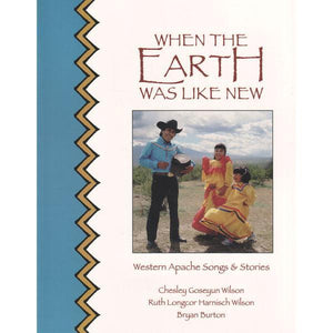 Media When The Earth Was Like New : Western Apache Songs & Stories