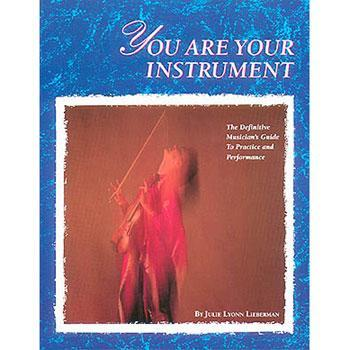 Media You Are Your Instrument: The Definitive Musician's Guide to Practice and Performance