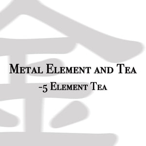 Five Element Tea - The Metal Element and Tea