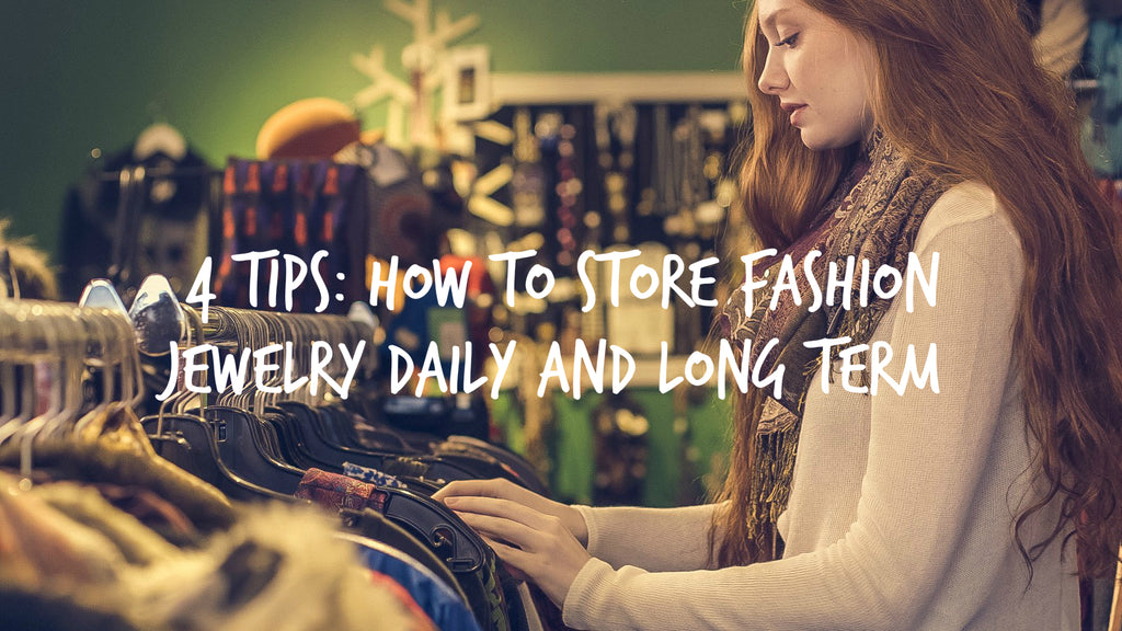 4 Tips: How to store fashion jewelry daily and long term