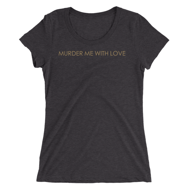 """MURDER ME WITH LOVE"""