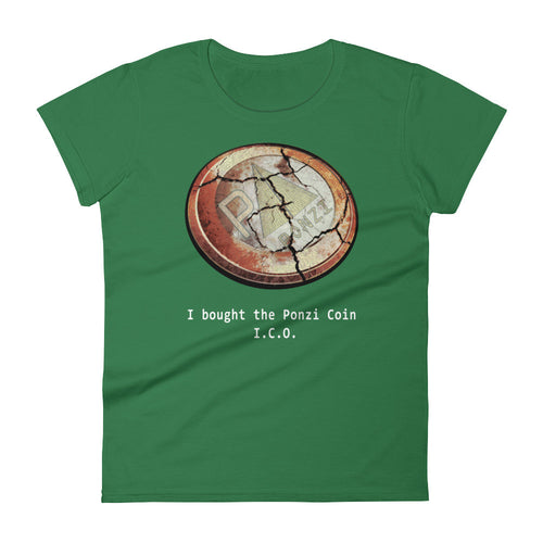 I bought the Ponzi Coin I.C.O. ...and I still had to pay for this t-shirt. (Women's -- all sizes)