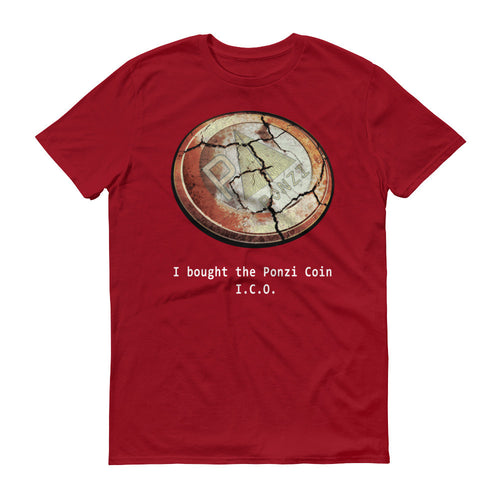 I bought the Ponzi Coin I.C.O. ...and I still had to pay for this t-shirt. (Men and/or Unisex -- all sizes)