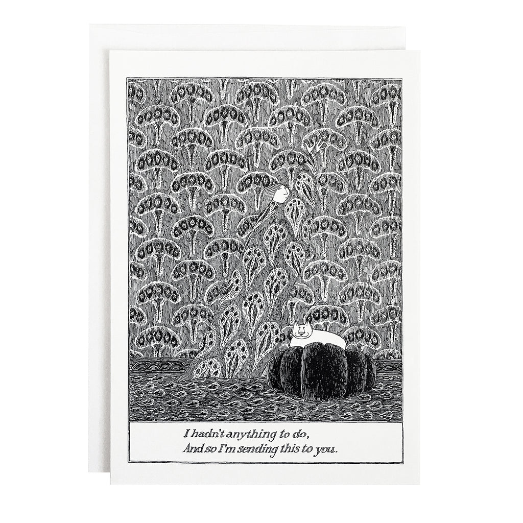 Edward Gorey Card - I hadn't anything to do