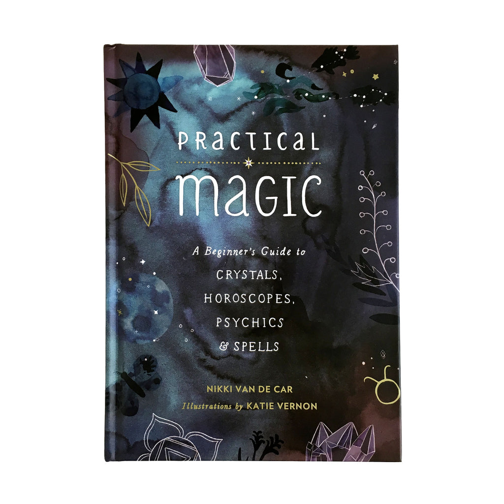 Practical Magic: A Beginners Guide to Crystals, Horoscopes, Psychics & Spells