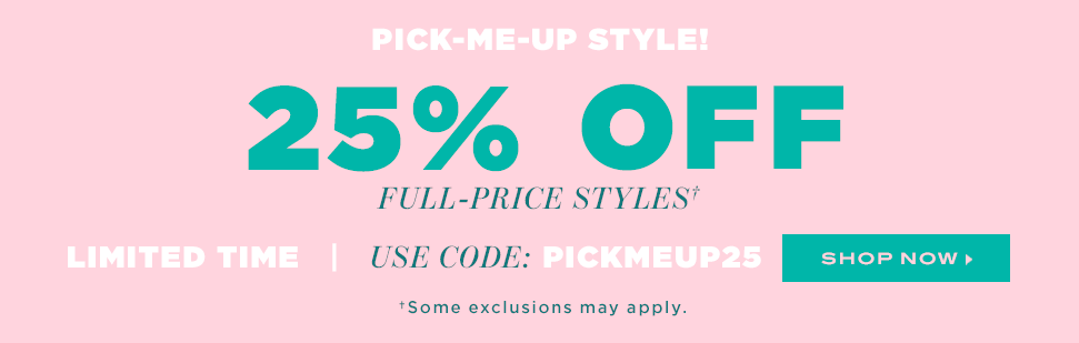 Pick-me-up style! 25% OFF full-price styles!