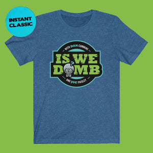 Is We Dumb Logo Tee