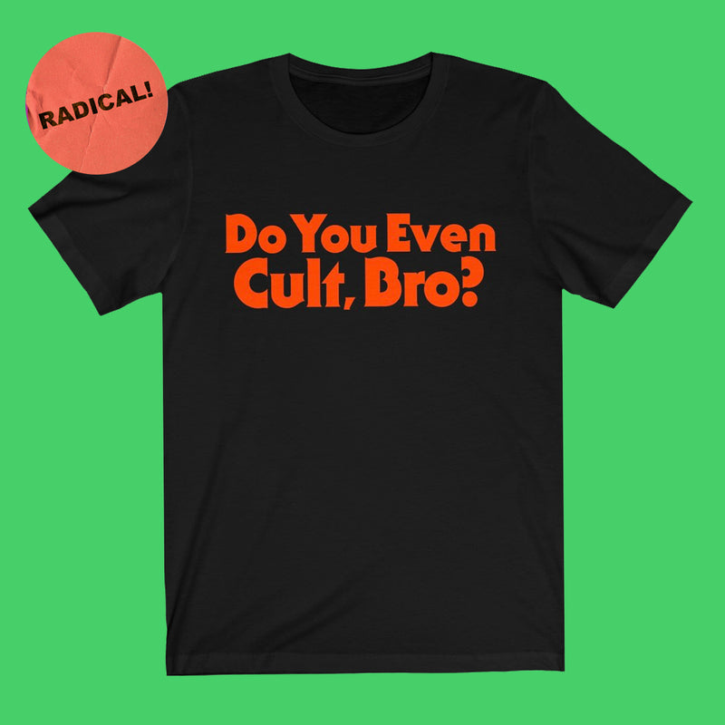 Do You Even Cult Bro Tee