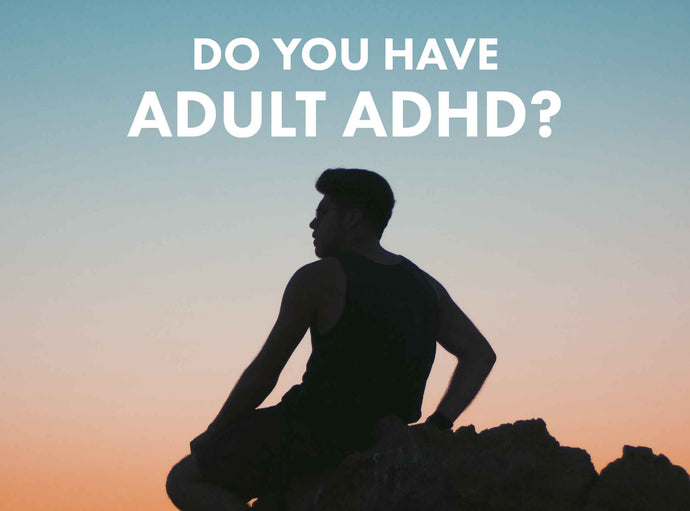 Adult Brain Assessment: Do You Have Adult ADHD