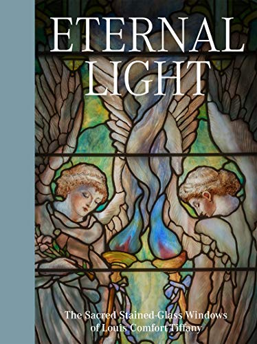 Eternal Light: The Sacred Stained Glass Windows of Louis Comfort Tiffany