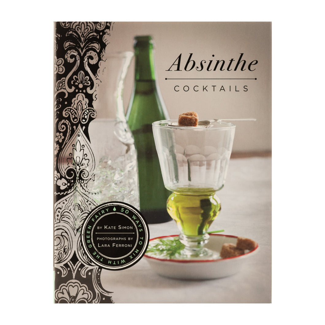 Absinthe Cocktails:  50 Ways to Mix with the Green Fairy