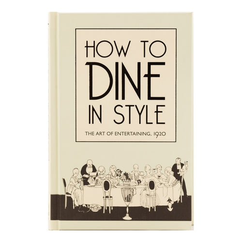 How to Dine in Style:  The Art of Entertaining