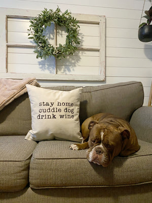 Pillow - Stay Home. Cuddle Dog. Drink Wine.