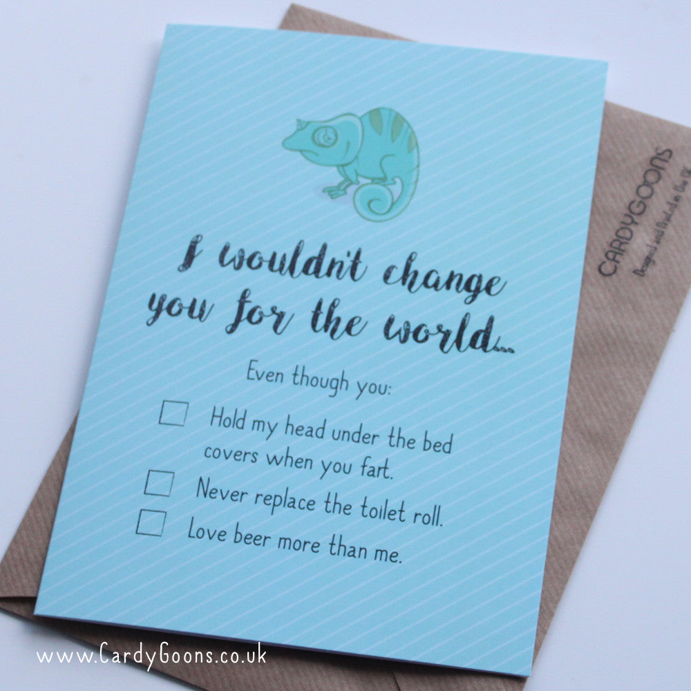 I wouldn't change you for the world... | Greetings Card | CardyGoons