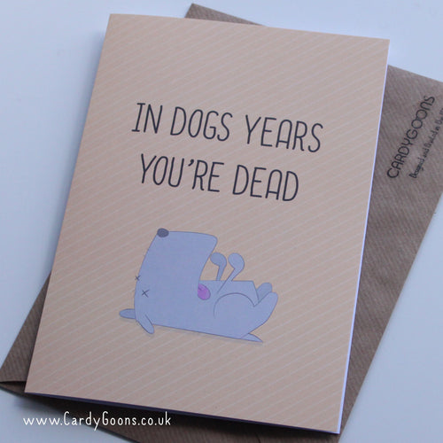 In dogs years you're dead | Greetings Card | CardyGoons