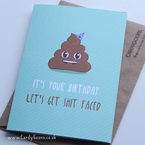 It's your birthday - Let's get shit faced | Greetings Card | CardyGoons