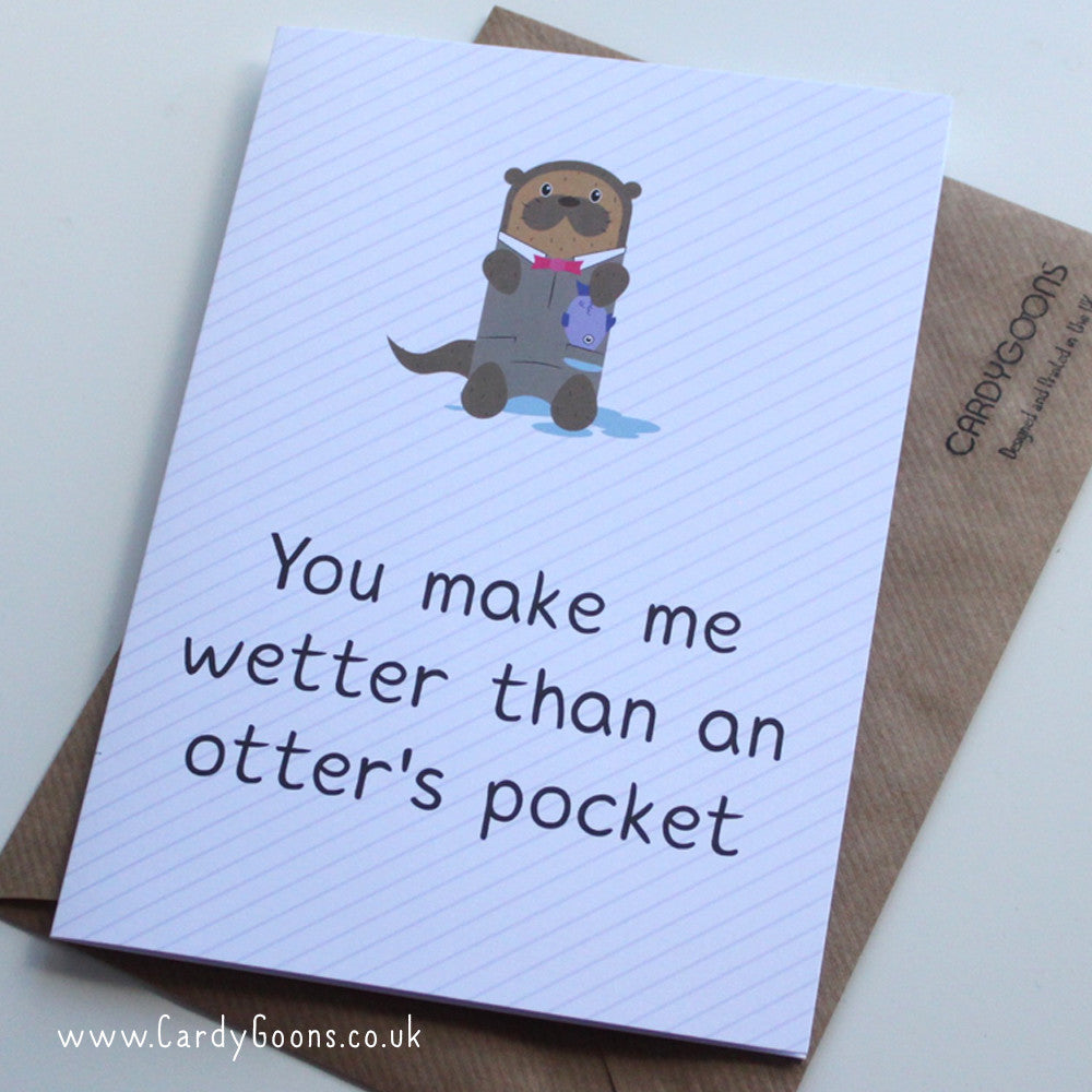 You make me wetter than an otter's pocket | Greetings Card | CardyGoons