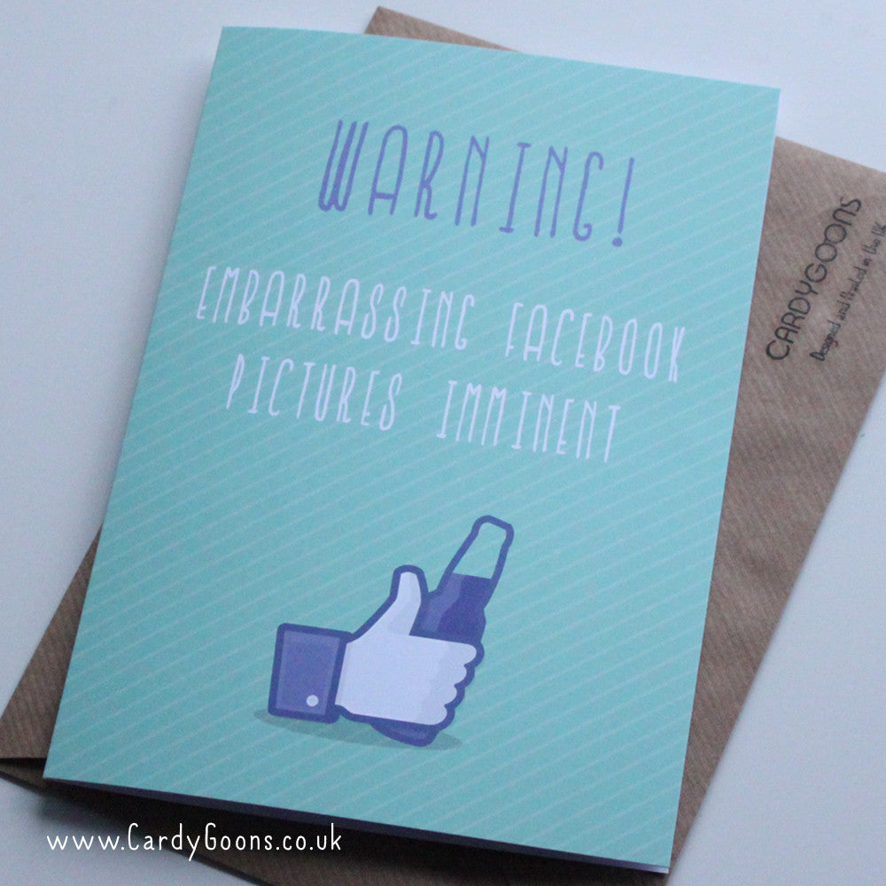 Embarrassing Facebook pictures imminent | Greetings Card | CardyGoons