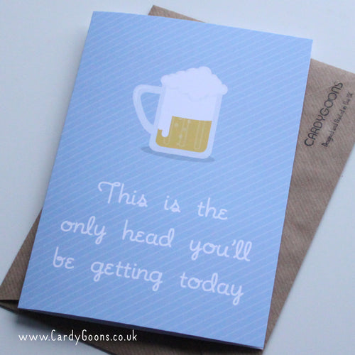 This is the only head you'll be getting today | Greetings Card | CardyGoons