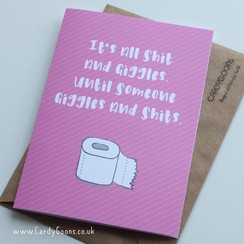 It's all shit and giggles, until someone giggles and shits | Greetings Card | CardyGoons