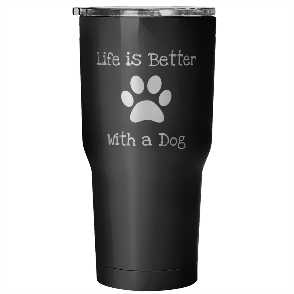 Life is Better With a Dog- Hot / Cold Tumbler