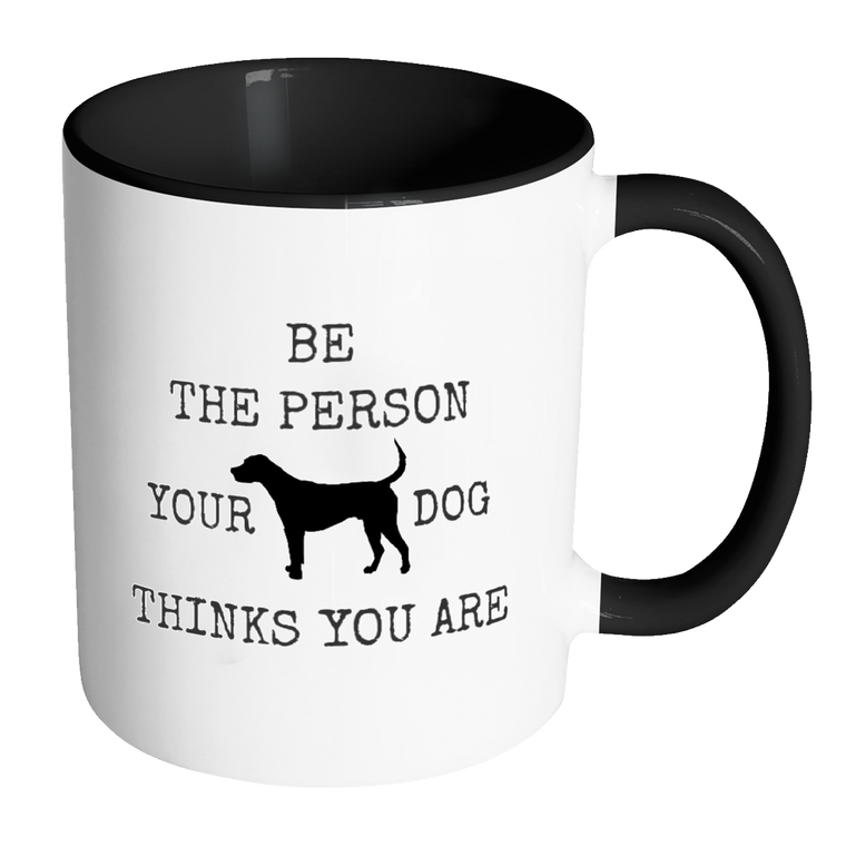 'Be The Person Your Dog Thinks You Are' Mug