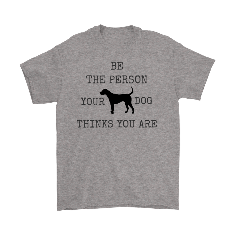 'Be The Person Your Dog Thinks You Are' T-shirt - Men's