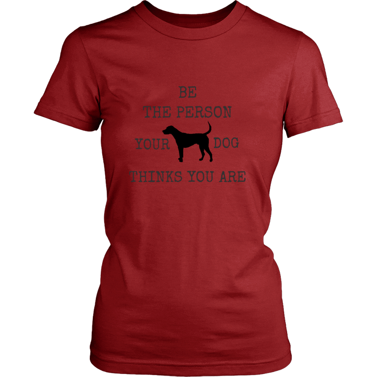 'Be The Person Your Dog Thinks You Are' T-shirt - Women's