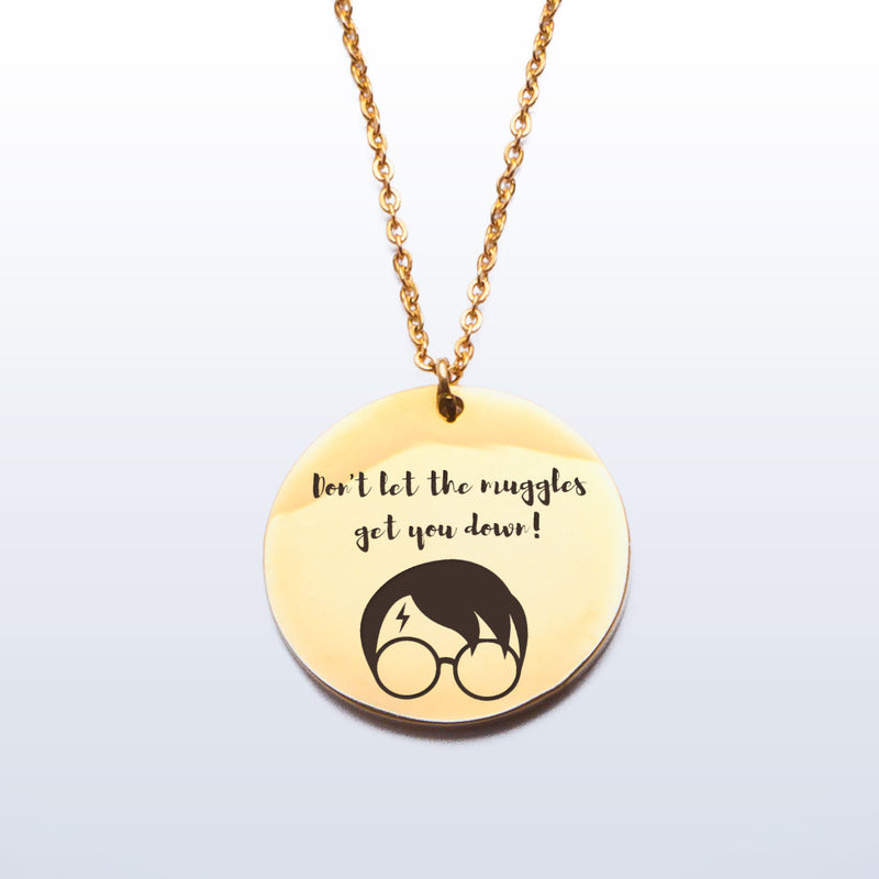 Don't let the muggles get you down - Stainless Steel Pendant