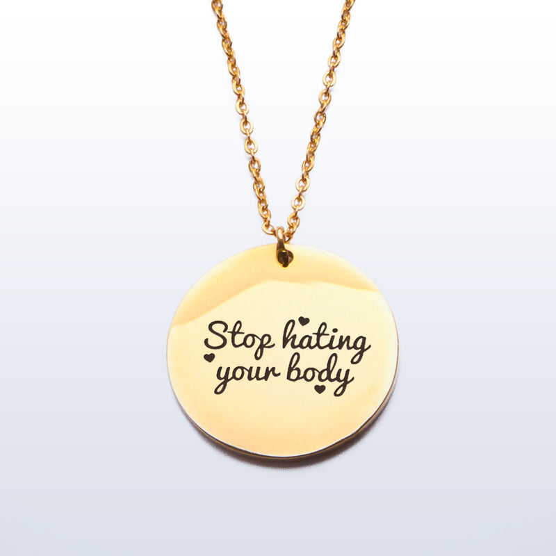 Stop hating your body  - Stainless Steel Pendant
