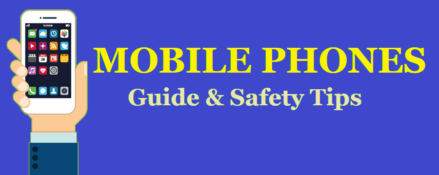 Mobile Phones Guide & Safety Tips