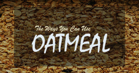 The Ways You Can Use Oatmeal