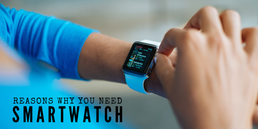 Reasons Why You Need a Smartwatch