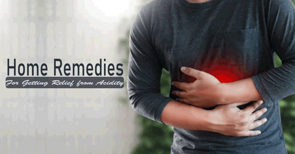 Remedies for Getting Relief from Acidity