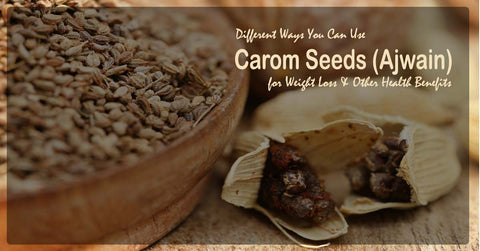 Ways You Can Use Carom Seeds (Ajwain) for Weight Loss & Other Health Benefits
