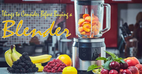 Things to Consider Before Buying a Blender