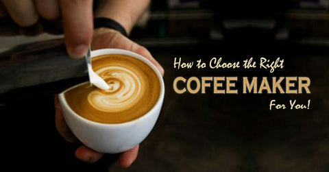 Choose the Right Coffee Maker for You