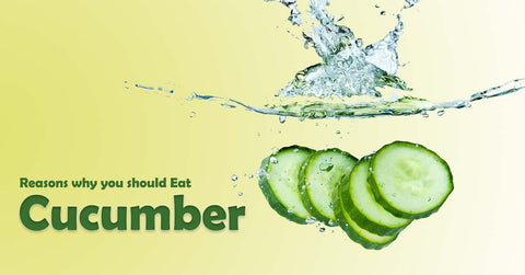 why you should Eat Cucumber