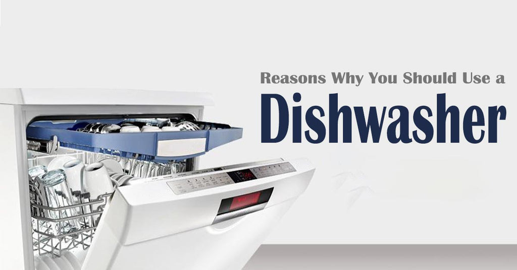 Reasons Why You Should Use a Dishwasher