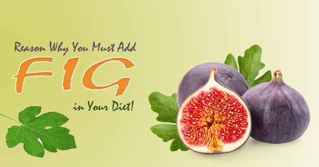 Reason Why You Must Add Fig in Your Diet