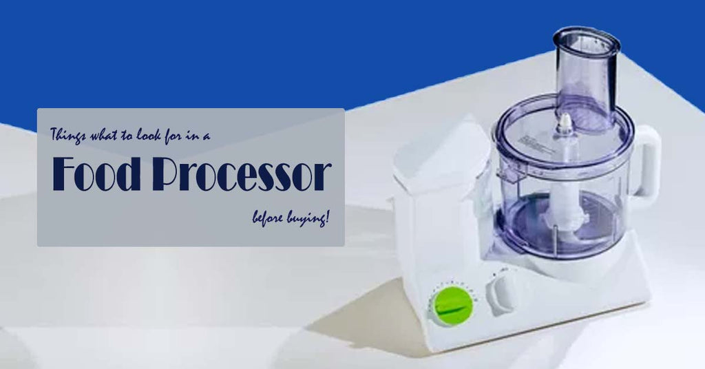 Things What to Look for in a Food Processor Before Buying