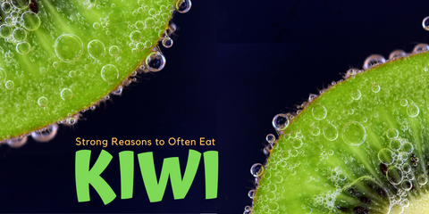 Reasons to Often Eat Kiwifruit