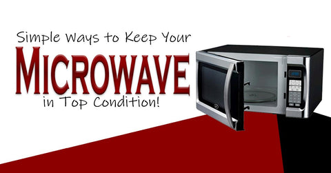 Ways to Keep Your Microwave in Top Condition