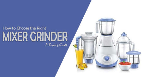 How to Choose the Right Mixer Grinder