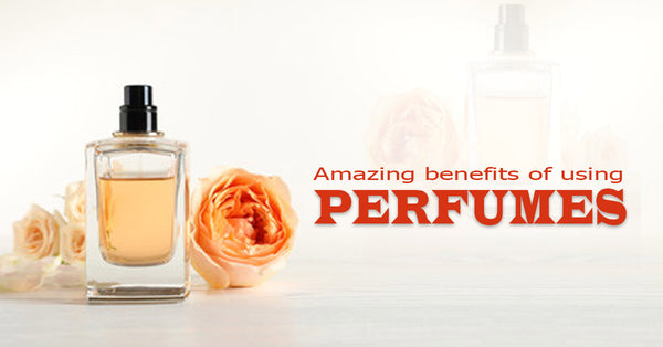 Benefits of Using Perfumes